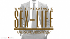 Why is the Catholic Sex-Life Everyone's Business?