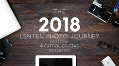 The 2018 Lenten Photo Journey